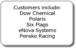 Customers include: Dow Chemical Polaris Six Flags eNova Systems Penske Racing